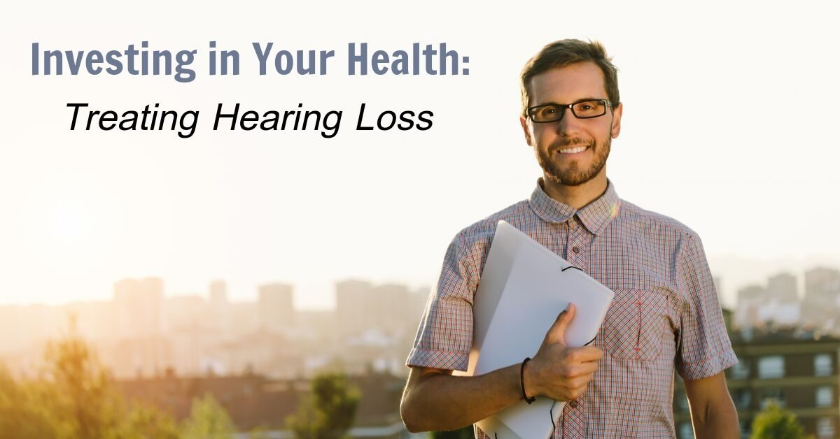 Investing in Your Health: Treating Hearing Loss