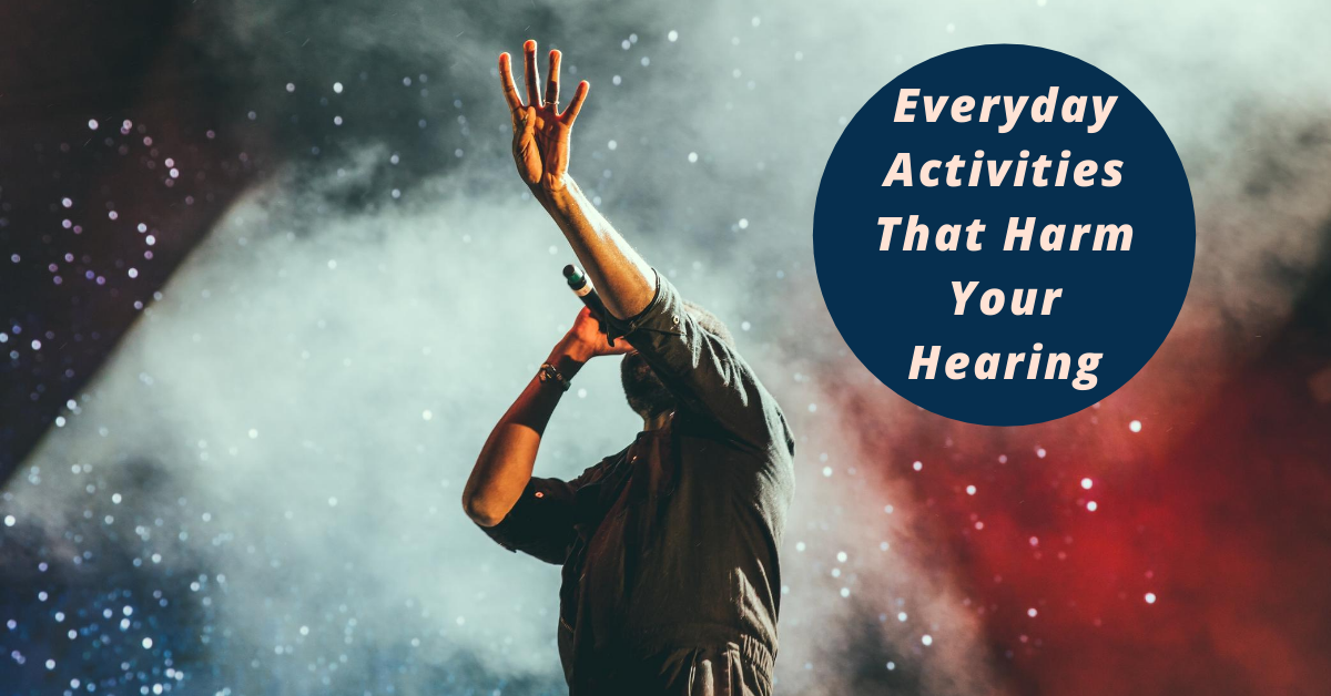 Everyday Activities That Harm Your Hearing